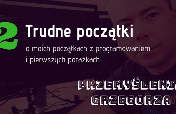 #2 Trudne Początki – Przemyślenia Grzegorza