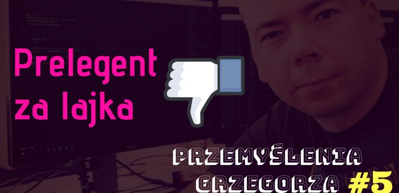 Prelegent za lajka – Przemyślenia Grzegorza