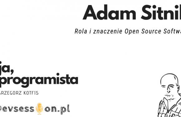 Ja, programista – Adam Sitnik – Rola i znaczenie Open Source Software