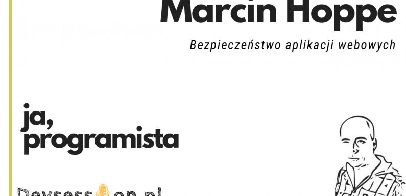 Ja, programista – Marcin Hoppe – bezpieczeństwo aplikacji webowych