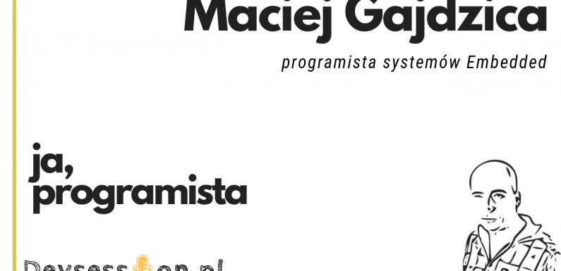 Ja, programista – Maciej Gajdzica – systemy Embedded