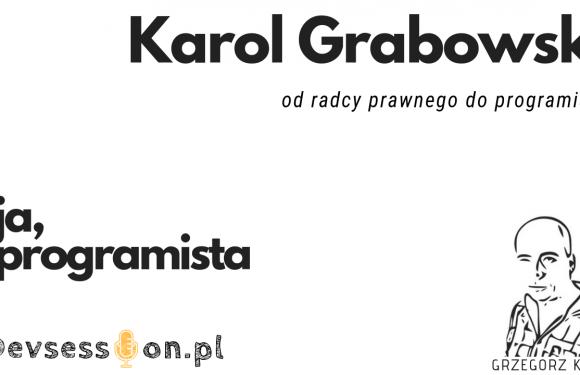 Ja, programista – Karol Grabowski – od radcy prawnego do programisty