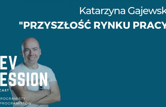 Przyszłość rynku pracy – Katarzyna Gajewska