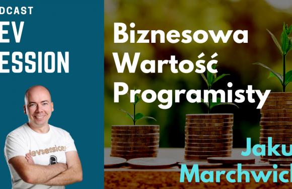 Biznesowa Wartość Programisty – Jakub Marchwicki