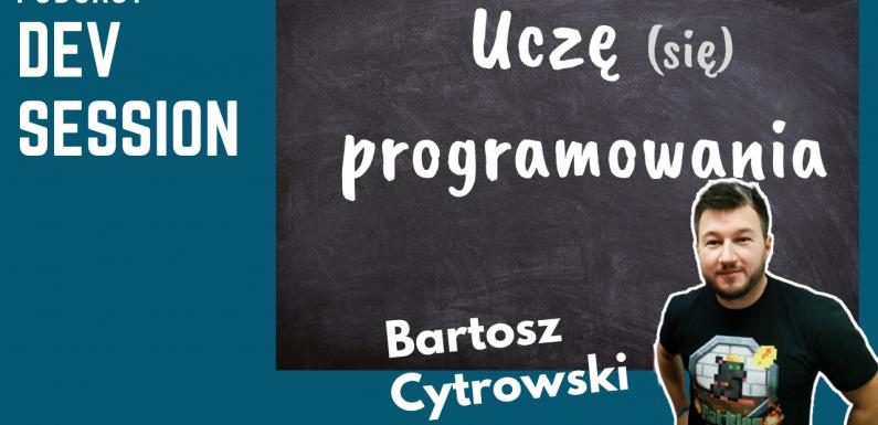 Uczę (się) programowania – Bartosz Cytrowski