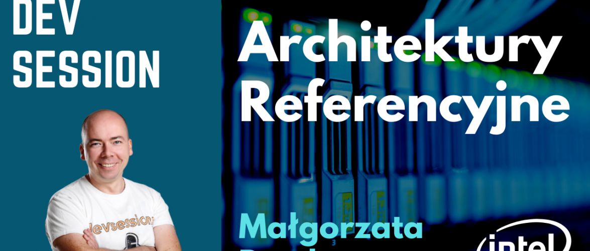Architektury Referencyjne – Małgorzata Rembas (Intel)